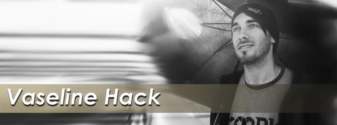 Vaseline Hack