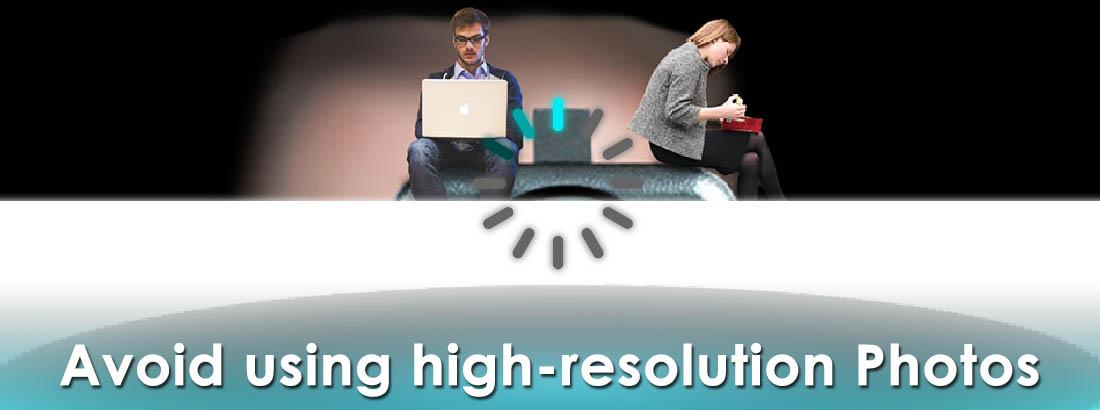 Avoid using high-resolution Photos