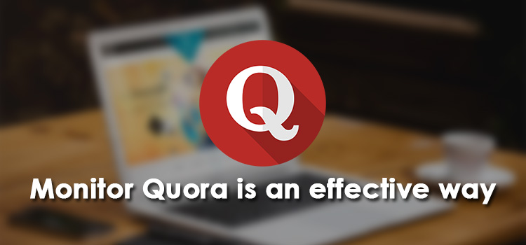 Monitor Quora is an effective way