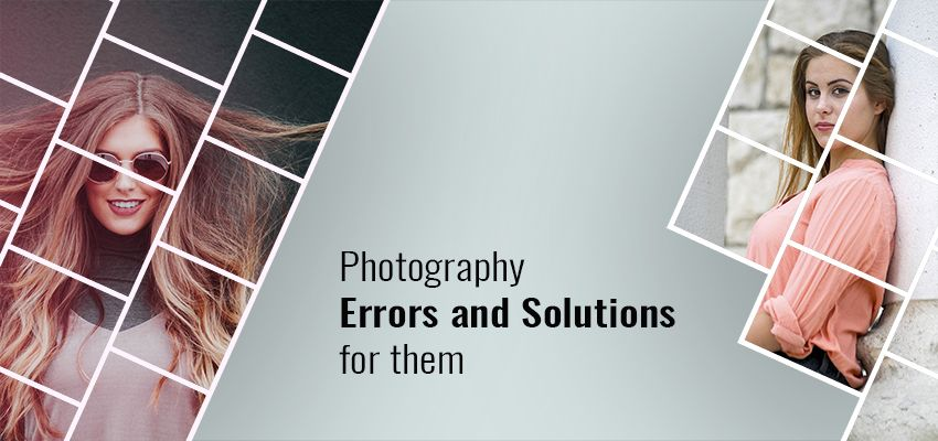 Photography Error and solutions for them